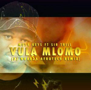 Musa Keys Ft. Sir Trill & Nobantu Vilakazi – Vula Mlomo (DJ Nkabza Remix)
