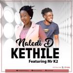 Naledi D Ft Mr K2 – Kethile
