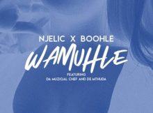 Njelic & Boohle ft. Da Muziqal Chief & De Mthuda – Wamuhle