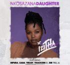 Nkosazana_Daughter ft. Mpura, Zaba, Teejay, Sir Trill, ThackzinDJ & Josiah De Disciple – Izith
