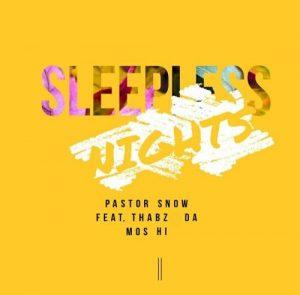 Pastor Snow Ft. ThaBz Mos Hi – Sleepless Nights