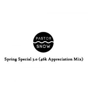 Pastor Snow – Spring Special 3.0 (46k Appreciation Mix)