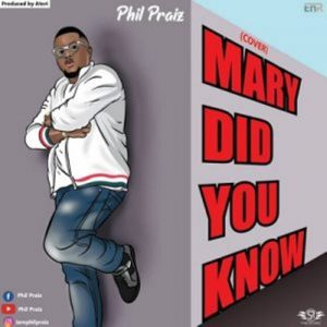 Phil Praiz – Mary Did You Know