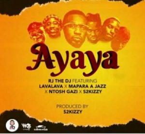 RJ The DJ ft Mapara A Jazz, Lava Lava, S2Kizzy & Ntosh Gazi – Ayaya
