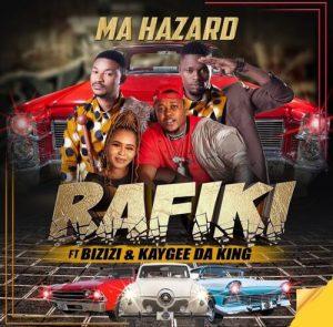 Rafiki Ft Bizizi & Kaygee Da King – Ma Hazard
