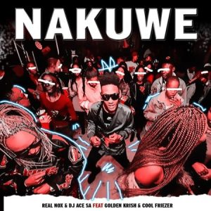 Real Nox & DJ Ace ft. Golden Krish – Nakuwe