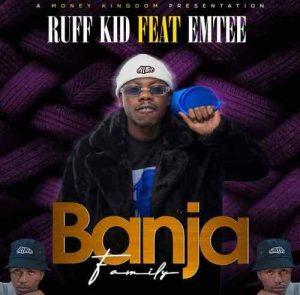Ruff Kid Ft. Emtee – Banja (Family)