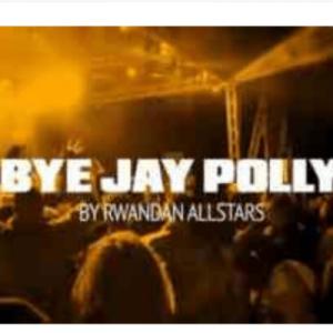Rwanda Allstars – Bye Jay Polly