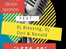 Sbuda Skopion ft DJ Blessing, DJ Ozil & Ronald – Lets Go