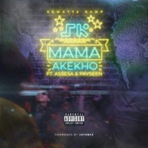 Skwatta Kamp ft. Assessa & Payseen – Mama Akekho