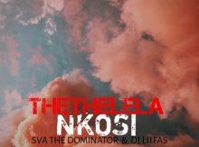 Sva The Dominator & DJ LiiFas – Thethelela Nkosi
