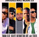 T-Man ft. Beast RSA, BizaWethu, ACE & Tebza – Awusagcwali Ngami 2.0