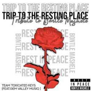 Toxicated Keys & Gem Valley MusiQ – Trip To The Resting Place (Tribute To Bontle Mashele)