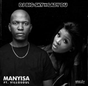 DJ Big Sky & Lady Du ft. Villosoul – Manyisa