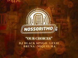 Dj Black Spygo ft Shalom Beats, Bruna, Lexie & Miquelma – Our Rhythm 2 Our Choices