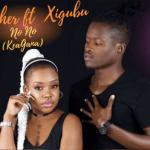 Krusher Ft Xigubu – No No (Kea Gana)