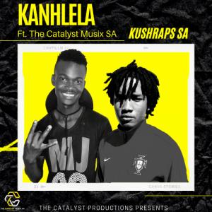 KushRaps SA Ft. The Catalyst Musix SA – Kanhlela