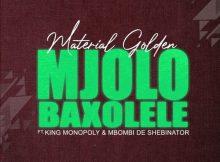 Material Golden Ft. King Monopoly & Mbombi de Shebinato – Mjolo Baxolele