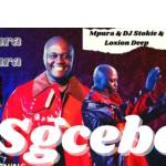 Mpura ft Dj Stokie & Loxion Deep – Sgcebe