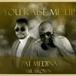 Pat Medina ft. Mr Brown – You Raise Me Up (Amapiano Cover)
